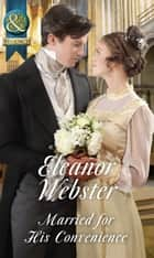 Married For His Convenience (Mills & Boon Historical) ebook by Eleanor Webster