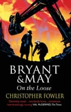 Bryant and May On The Loose - (Bryant & May Book 7) ebook by Christopher Fowler