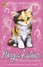 Magic Kitten: A Glittering Gallop ebook by Sue Bentley