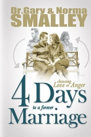 4 Days to a Forever Marriage - Choosing Love or Anger ebook by Gary Smalley,Norma Smalley