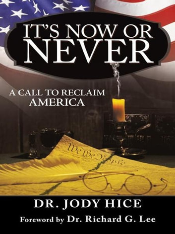 It's Now Or Never - A Call to Reclaim America ebook by Dr. Jody Hice
