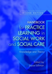 Handbook for Practice Learning in Social Work and Social Care - Knowledge and Theory Second Edition ebook by Joyce Lishman,Jane Aldgate,Alan Barr,Judith Brearley,Robert Buckley,Geraldine Macdonald,Rob MacKay,Gill McIvor,Peter Marsh,Colin Keenan,Hazel Kemshall,Terry McLean,Alastair Gibson,Steven Walker,Daphne Statham,Steven Shardlow,Michael Sheppard,Brigid Daniel,Ann Davis,Fiona Feilberg,Jan Fook,Amy Clark