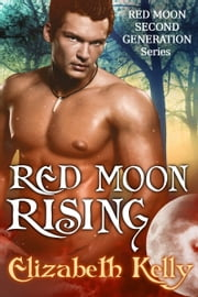 Red Moon Rising (Book Two, Red Moon Series) ebook by Elizabeth Kelly