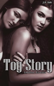 Lesbian Erotica: Toy Story ebook by J.D. Killi