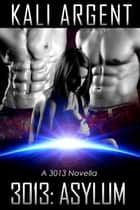 3013: Asylum - 3013: The Series ebook by Kali Argent