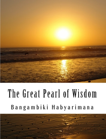 The Great Pearl of Wisdom ebook by Bangambiki Habyarimana