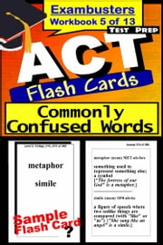 ACT Test Prep Commonly Confused Words Review--Exambusters Flash Cards--Workbook 5 of 13 - ACT Exam Study Guide ebook by ACT Exambusters