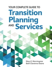 Your Complete Guide to Transition Planning and Services ebook by Mary E. Morningstar, Ph.D., Elizabeth Clavenna-Deane,...