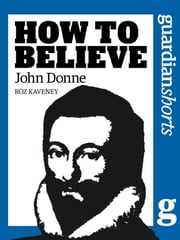 John Donne - How to Believe ebook by Roz Kaveney