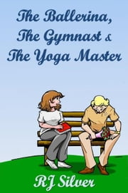 The Ballerina, the Gymnast, and the Yoga Master ebook by RJ Silver