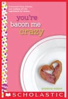 You're Bacon Me Crazy: A Wish Novel ebook by Suzanne Nelson