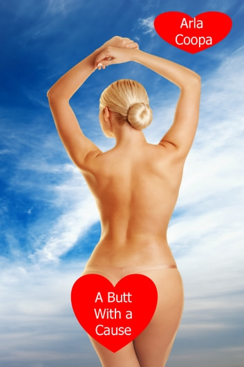A Butt With a Cause: A Wives Gone Crazy Story ebook by Arla Coopa