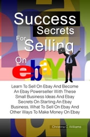 Success Secrets For Selling On Ebay Ebook By Christina C Williams 1230000024967 Rakuten Kobo United States