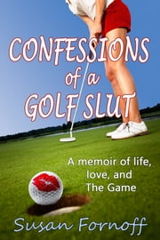 Confessions of a Golf Slut ebook by Susan Fornoff