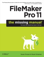 FileMaker Pro 11: The Missing Manual ebook by Susan Prosser,Stuart Gripman