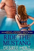 Ride The Mustang ebook by Desiree Holt