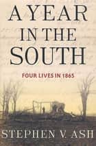 A Year in the South - Four Lives in 1865 ebook by Stephen V. Ash