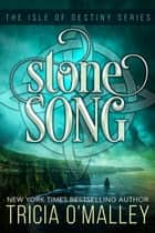 Stone Song - The Isle of Destiny Series eBook par Tricia O'Malley