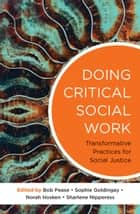 Doing Critical Social Work - Transformative Practices for Social Justice eBook by Bob Pease, Sophie Goldingay, Norah Hosken,...