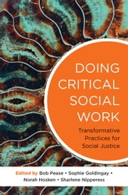 Doing Critical Social Work - Transformative Practices for Social Justice ebook by Bob Pease,Sophie Goldingay,Norah Hosken,Sharlene Nipperess