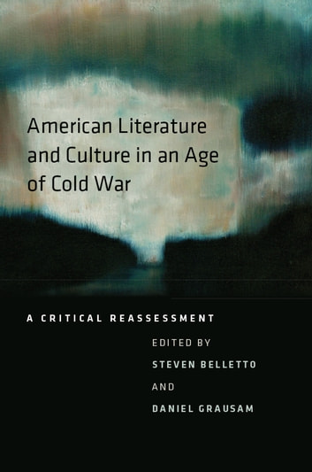 American Literature and Culture in an Age of Cold War - A Critical Reassessment eBook by