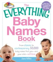 The Everything Baby Names Book: From Classic to Contemporary, 50,000 Baby Names That You-And Your Child--Will Love ebook by Rifkin, June