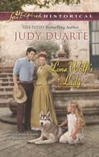 Lone Wolf's Lady (Mills & Boon Love Inspired Historical) ebook by Judy Duarte
