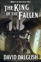 The King of the Fallen ebook by David Dalglish