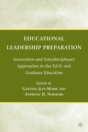 Educational Leadership Preparation - Innovation and Interdisciplinary Approaches to the Ed.D. and Graduate Education ebook by Gaetane Jean-Marie,Anthony H. Normore