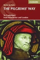 The Pilgrims' Way - To Canterbury from Winchester and London ebook by Leigh Hatts