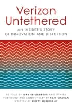 Verizon Untethered - An Insider's Story of Innovation and Disruption ebook by Ivan Seidenberg, Ram Charan, Scott McMurray
