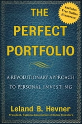 The Perfect Portfolio - A Revolutionary Approach to Personal Investing ebook by Leland B. Hevner