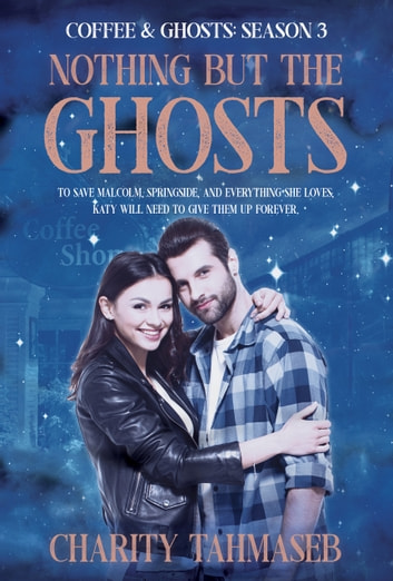 Coffee and Ghosts 3: Nothing but the Ghosts - The Complete Third Season ebook by Charity Tahmaseb