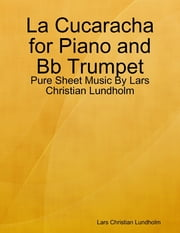 La Cucaracha for Piano and Bb Trumpet - Pure Sheet Music By Lars Christian Lundholm ebook by Lars Christian Lundholm