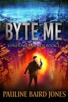Byte Me - Book 2 ebook by Pauline Baird Jones