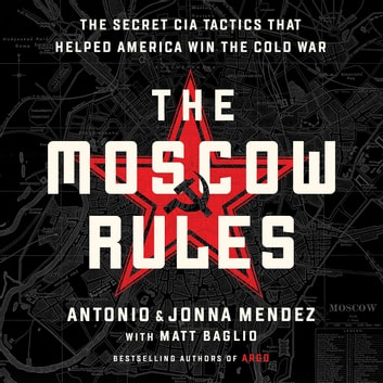 The Moscow Rules - The Secret CIA Tactics That Helped America Win the Cold War audiobook by Antonio J. Mendez,Jonna Mendez