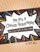 You Are a Chosen Generation - How to Be a Part of God'S Family ebook by Opal Jinks