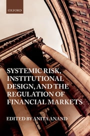 Systemic Risk, Institutional Design, and the Regulation of Financial Markets ebook by Anita Anand