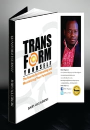 Transform Yourself - The Secrets for Unleashing and Maximizing Your Potentials ebook by Babs Olugbemi