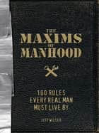 The Maxims of Manhood - 100 Rules Every Real Man Must Live By ebook by Jeff Wilser