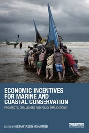 Economic Incentives for Marine and Coastal Conservation - Prospects, Challenges and Policy Implications ebook by Essam Yassin Mohammed