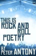 Rock and Roll Poetry ebook by Peter Antony