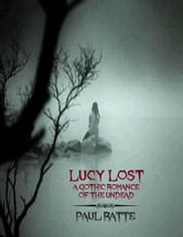 Lucy Lost - A Gothic Romance of the Undead ebook by Paul Ratte