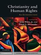 Christianity and Human Rights ebook by John Witte, Jr,Frank S. Alexander