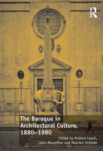The Baroque in Architectural Culture, 1880-1980 ebook by Andrew Leach,John Macarthur
