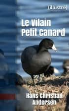 Le Vilain Petit Canard - (illustré) eBook by Hans Christian Andersen, David Soldi (traducteur), Bertall (illustrateur)