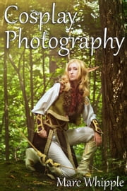Cosplay Photography ebook by Marc Whipple
