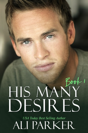 His Many Desires Book 1 ebook by Ali Parker