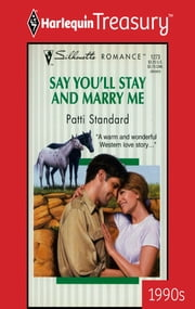 Say You'll Stay And Marry Me ebook by Patti Standard