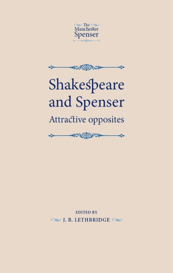 Shakespeare and Spenser - Attractive Opposites ebook by J. B. Lethbridge